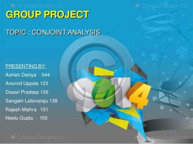 GROUP PROJECT TOPIC : CONJOINT ANALYSIS  PRESENTING BY: Ashish Dahiya  044  Aravind Uppala 123 Dasari Pradeep 126  Sangam ...