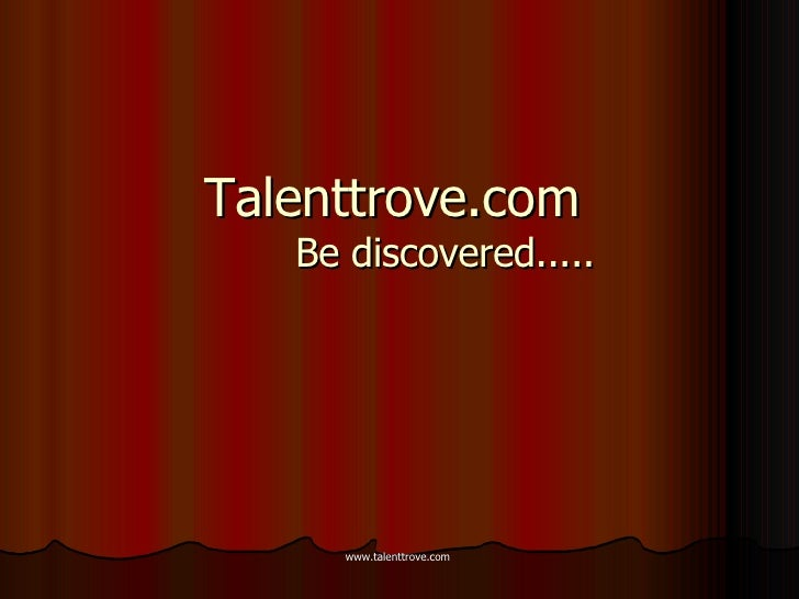 Talenttrove.com  Be discovered.....