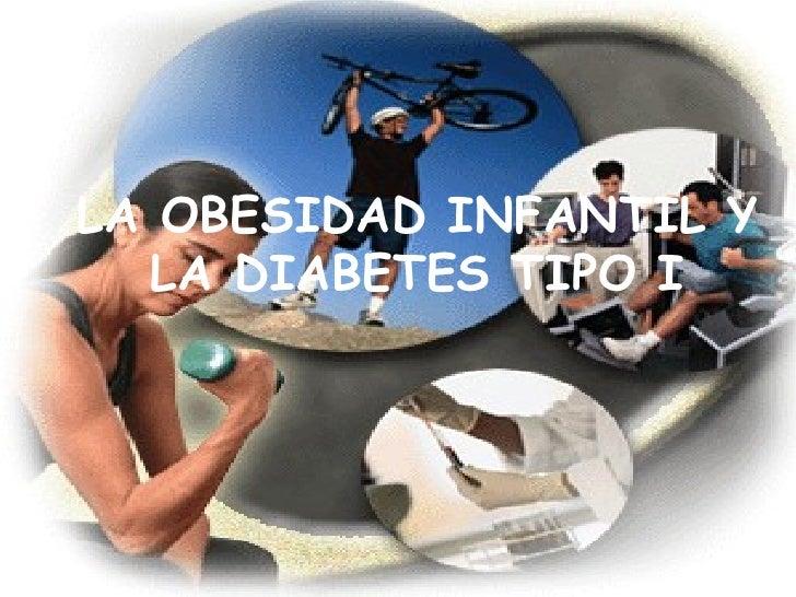 LA OBESIDAD INFANTIL Y LA DIABETES TIPO I