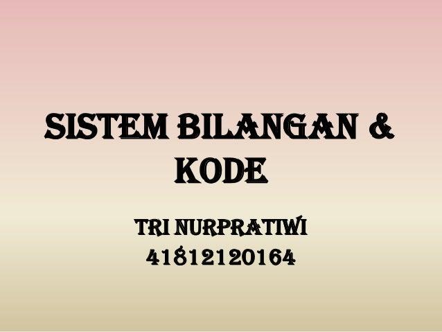 SISTEM BILANGAN &KODETRI NURPRATIWI41812120164