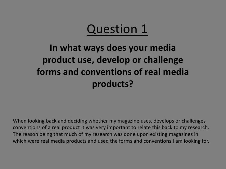 Question 1               In what ways does your media             product use, develop or challenge           forms and co...