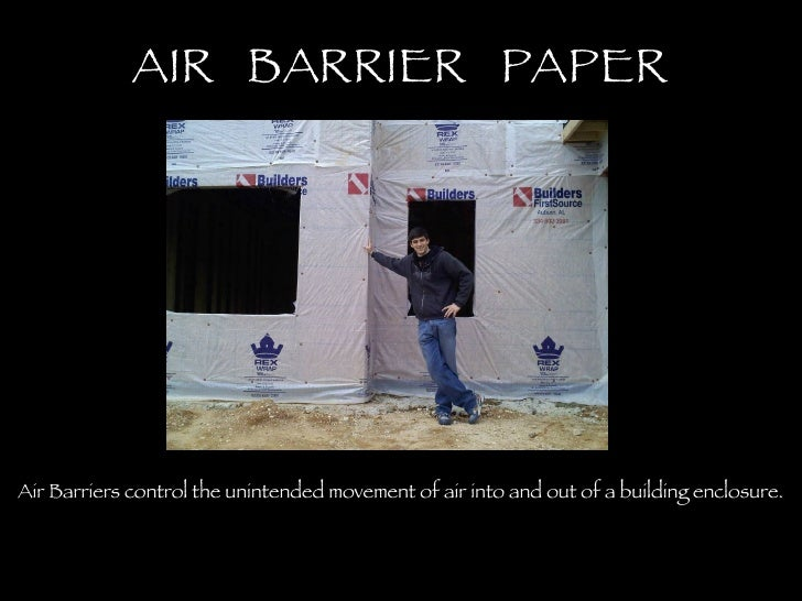 AIR  BARRIER  PAPER Air Barriers control the unintended movement of air into and out of a building enclosure.