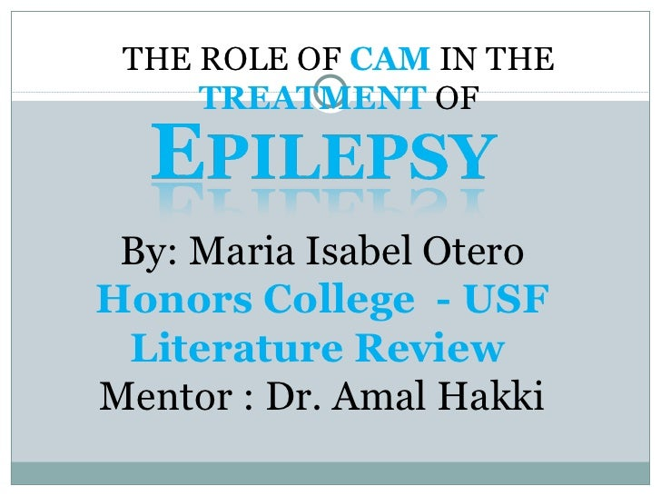THE ROLE OF  CAM  IN THE  TREATMENT  OF By: Maria Isabel Otero Honors College  - USF Literature Review  Mentor : Dr. Amal...