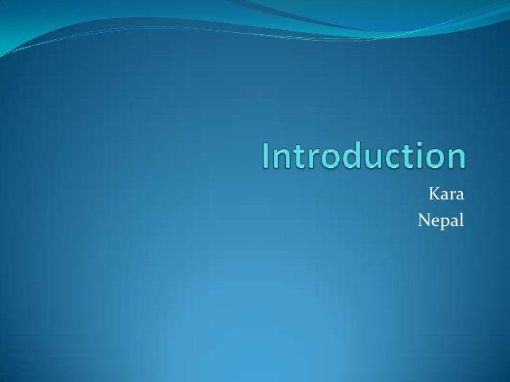 Introduction<br />Kara <br />Nepal<br />