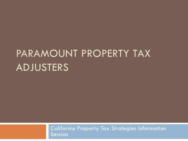 PARAMOUNT PROPERTY TAX ADJUSTERS California Property Tax Strategies Information Session