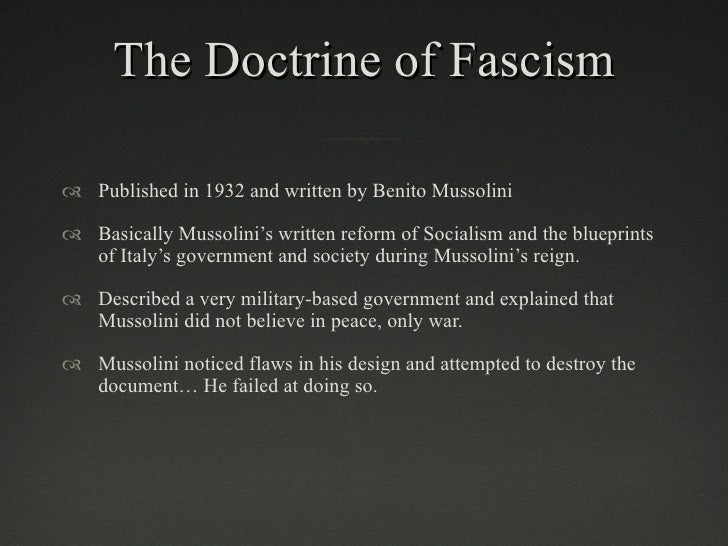 the doctrine of fascism The doctrine of fascism some general ideological features reactionary concepts plus revolutionary emotion result in fascist mentality-wilhelm reich.