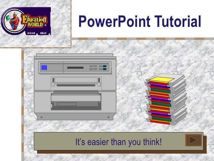 PowerPoint Tutorial It's easier than you think! Your Logo  Here