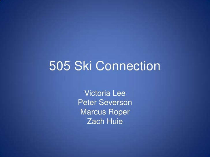 505 Ski Connection<br />Victoria Lee<br />Peter Severson<br />Marcus Roper<br />Zach Huie<br />