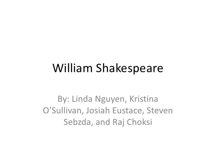 William Shakespeare<br />By: Linda Nguyen, Kristina O'Sullivan, Josiah Eustace, Steven Sebzda, and Raj Choksi<br />