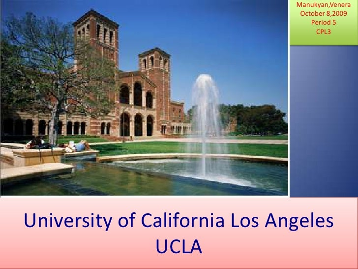 Manukyan,Venera<br />October 8,2009<br />Period 5<br />CPL3<br />University of California Los AngelesUCLA<br />