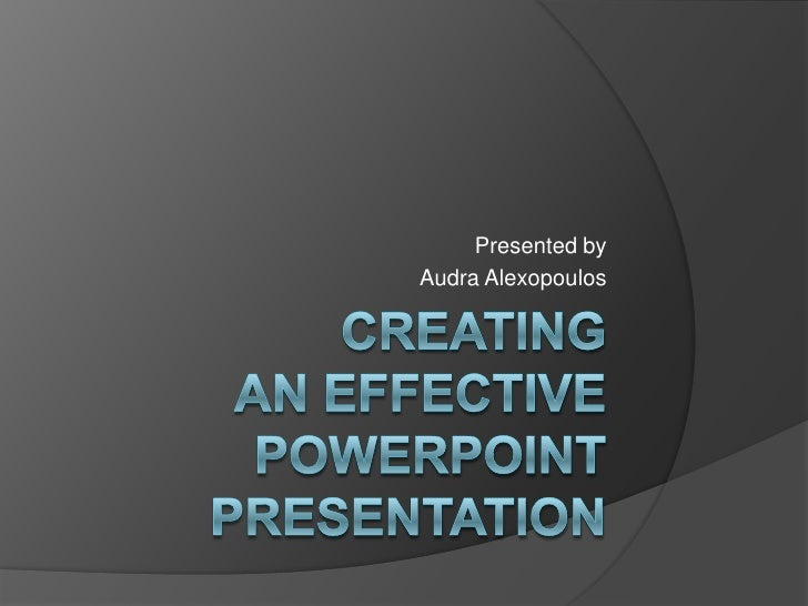 creating an effective PowerPoint presentation<br />Presented by<br />Audra Alexopoulos<br />