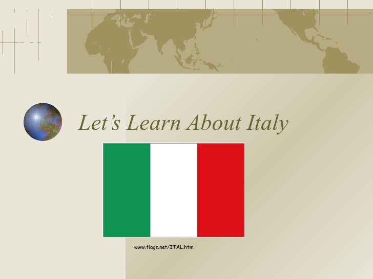 Let's Learn About Italy www.flags.net/ITAL.htm