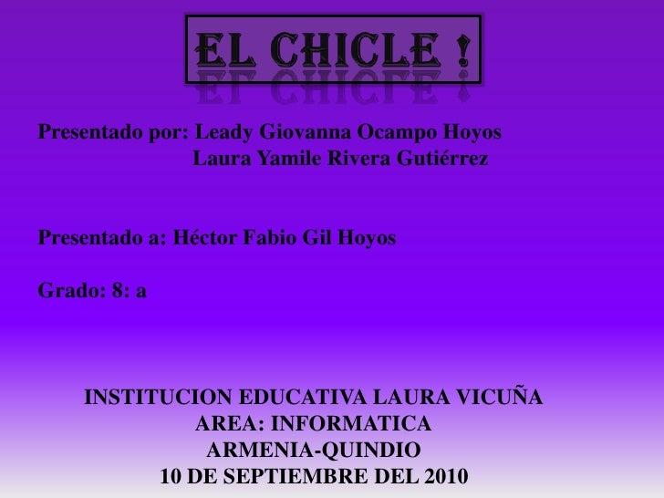ELCHICLE!<br />Presentado por: Leady Giovanna Ocampo Hoyos<br />                            Laura Yamile Rivera Gutiérrez<...