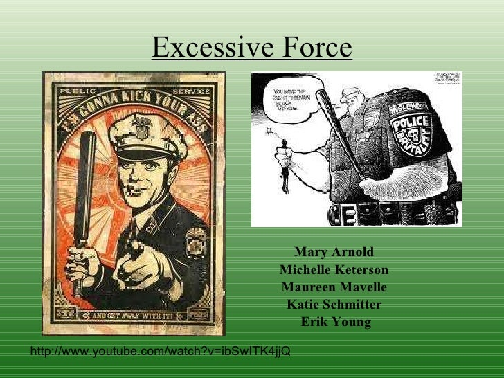 Excessive Force <ul><li>Mary Arnold   </li></ul><ul><li>Michelle Keterson   </li></ul><ul><li>Maureen Mavelle   </li></ul>...