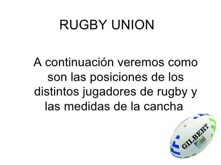 RUGBY UNION A continuación veremos como son las posiciones de los distintos jugadores de rugby y las medidas de la cancha