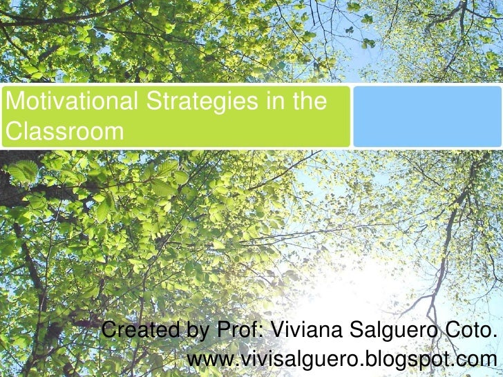 Motivational Strategies in the Classroom             Created by Prof: Viviana Salguero Coto.                 www.vivisalgu...