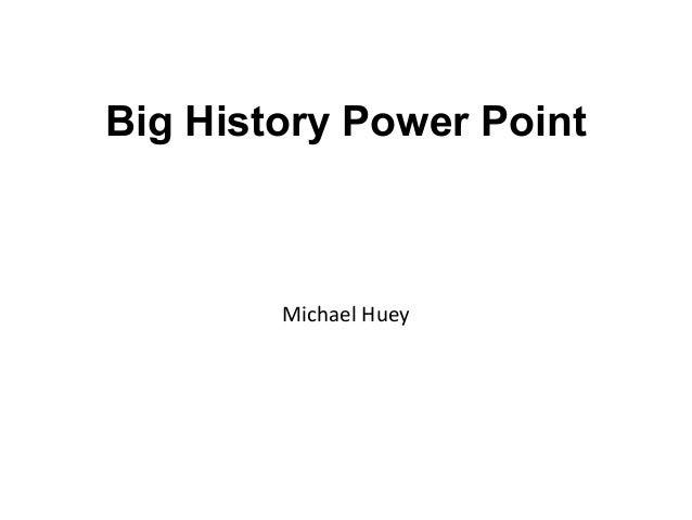 Big History Power Point Michael Huey