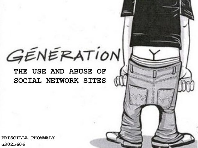 Generation Y: the use and abuse of social network sites