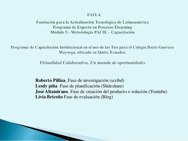 Roberto Pilliza, Fase de investigación (scribd) Lesdy piña Fase de planificación (Slideshare) José Altamirano. Fase de cre...