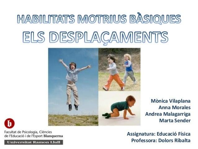 Mònica Vilaplana Anna Morales Andrea Malagarriga Marta Sender Assignatura: Educació Física Professora: Dolors Ribalta