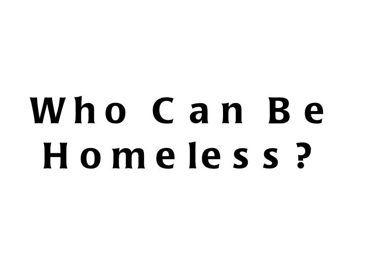 Who Can Be Homeless?
