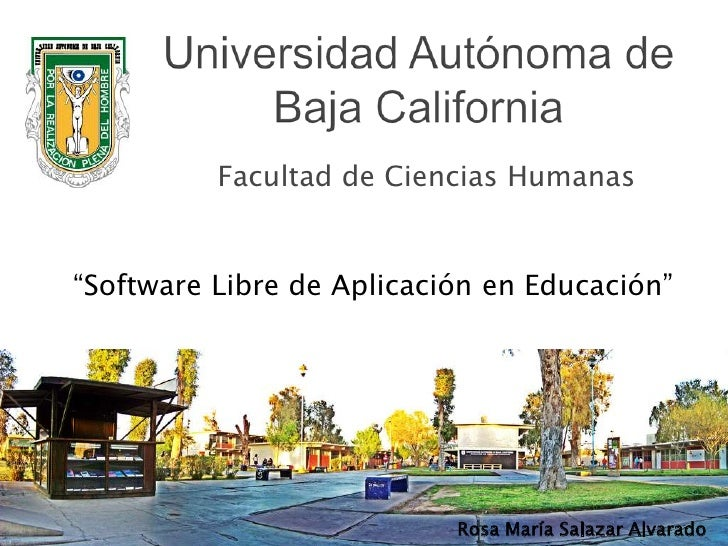 """Universidad Autónoma de Baja California<br />Facultad de Ciencias Humanas<br />""""Software Libre de Aplicación en Educación""""..."""
