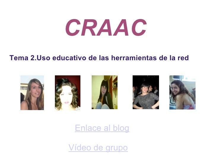 CRAAC  Enlace al blog     Tema 2.Uso educativo de las herramientas de la red   Vídeo de grupo
