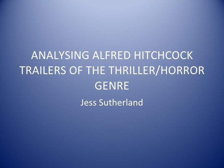 ANALYSING ALFRED HITCHCOCK TRAILERS OF THE THRILLER/HORROR GENRE Jess Sutherland