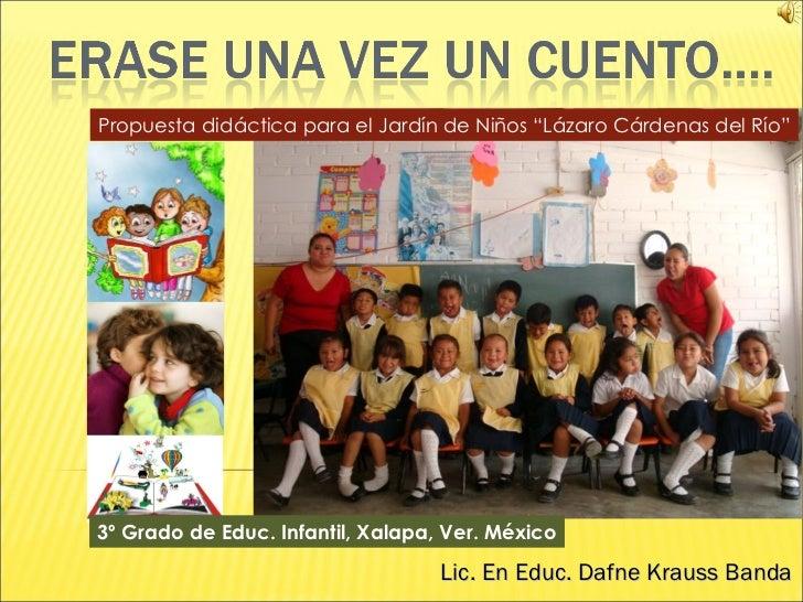 """Propuesta didáctica para el Jardín de Niños """"Lázaro Cárdenas del Río"""" 3º Grado de Educ. Infantil, Xalapa, Ver. México Lic...."""