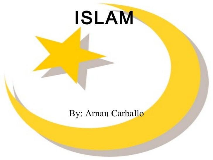 ISLAM By: Arnau Carballo