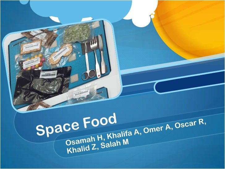 Space Food<br />Osamah H, Khalifa A, Omer A, Oscar R, Khalid Z, Salah M<br />