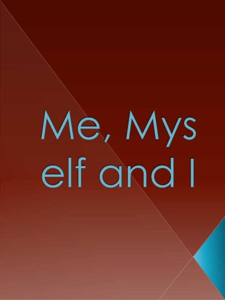 Me, Myself and I<br />