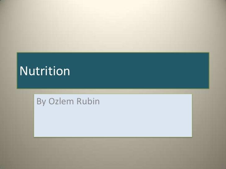 Nutrition<br />By Ozlem Rubin<br />
