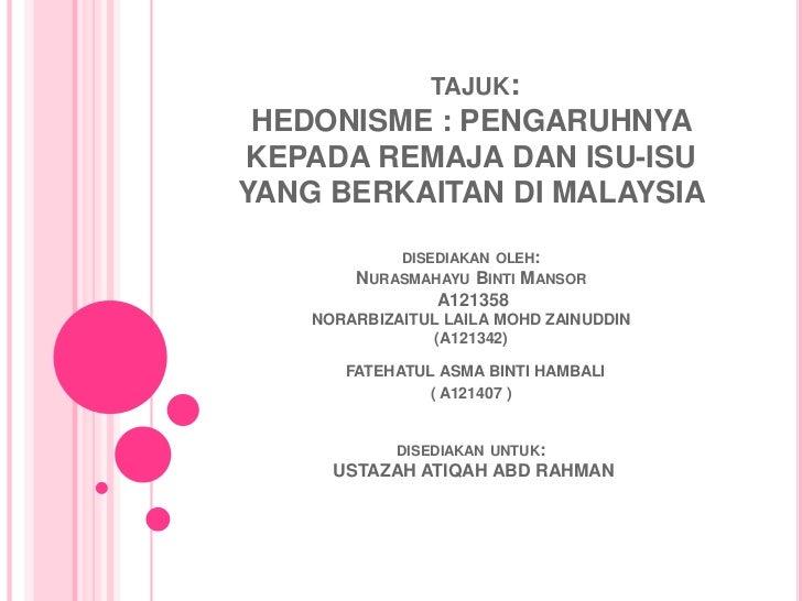 tajuk:HEDONISME : PENGARUHNYA KEPADA REMAJA DAN ISU-ISU YANG BERKAITAN DI MALAYSIA disediakanoleh:NurasmahayuBintiManso...