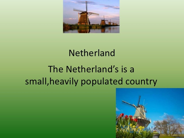 Netherland     The Netherland's is asmall,heavily populated country