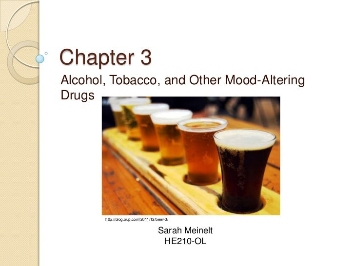 Chapter 3Alcohol, Tobacco, and Other Mood-AlteringDrugs       http://blog.oup.com/2011/12/beer-3/                         ...