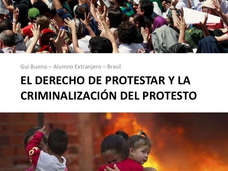 Gui Bueno – Alumno Extranjero – BrasilEL DERECHO DE PROTESTAR Y LACRIMINALIZACIÓN DEL PROTESTO