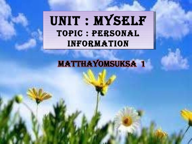 Unit : Myself   Topic : Personal  Information