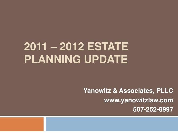 2011 – 2012 ESTATEPLANNING UPDATE          Yanowitz & Associates, PLLC               www.yanowitzlaw.com                  ...