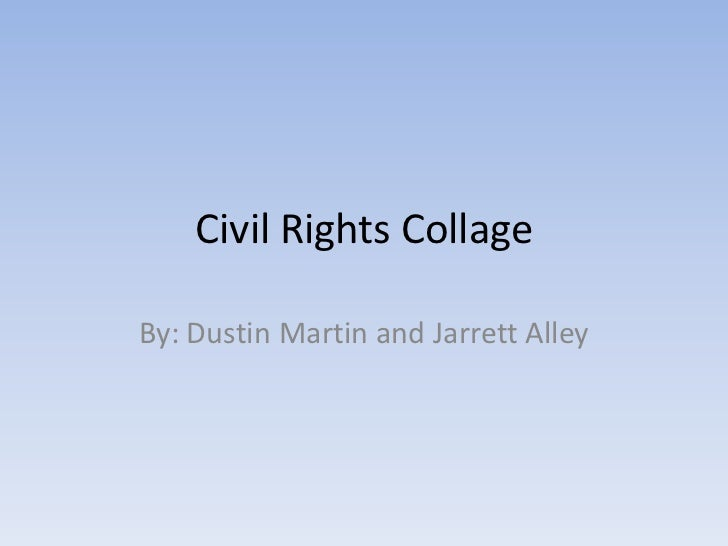 Civil Rights CollageBy: Dustin Martin and Jarrett Alley