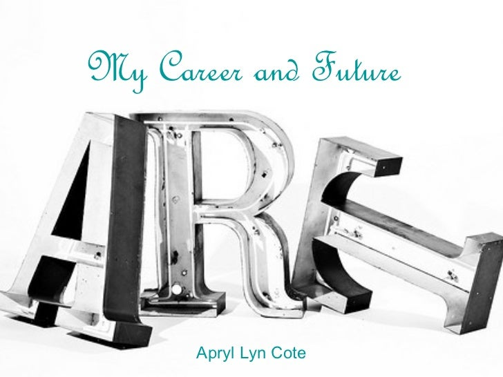 My Career and Future       Apryl Lyn Cote