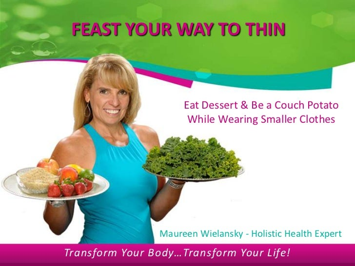 FEAST YOUR WAY TO THIN                     Eat Dessert & Be a Couch Potato                      While Wearing Smaller Clot...