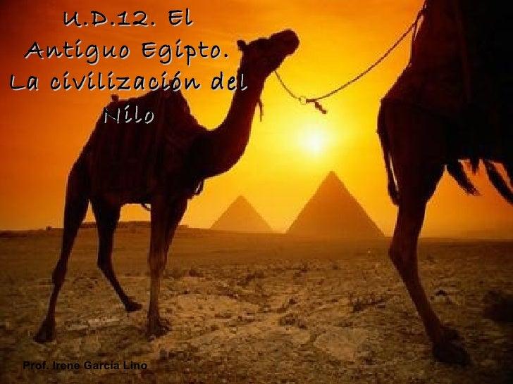 U.D.12. El Antiguo Egipto.La civilización del       Nilo Prof. Irene García Lino