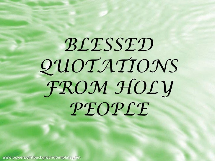 BLESSEDQUOTATIONSFROM HOLY  PEOPLE