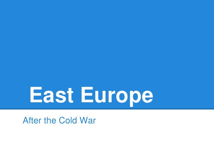 East EuropeAfter the Cold War