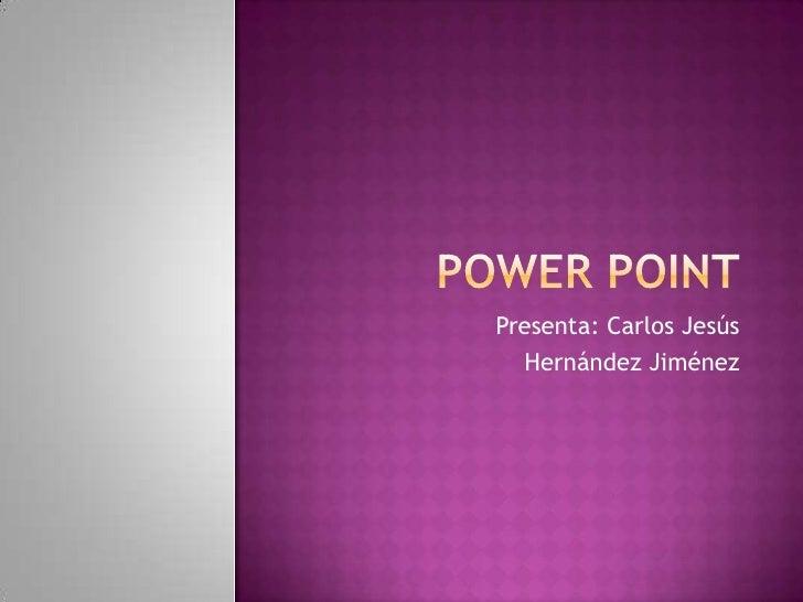 Presenta: Carlos Jesús  Hernández Jiménez