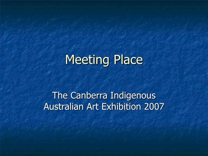 Meeting Place  The Canberra IndigenousAustralian Art Exhibition 2007