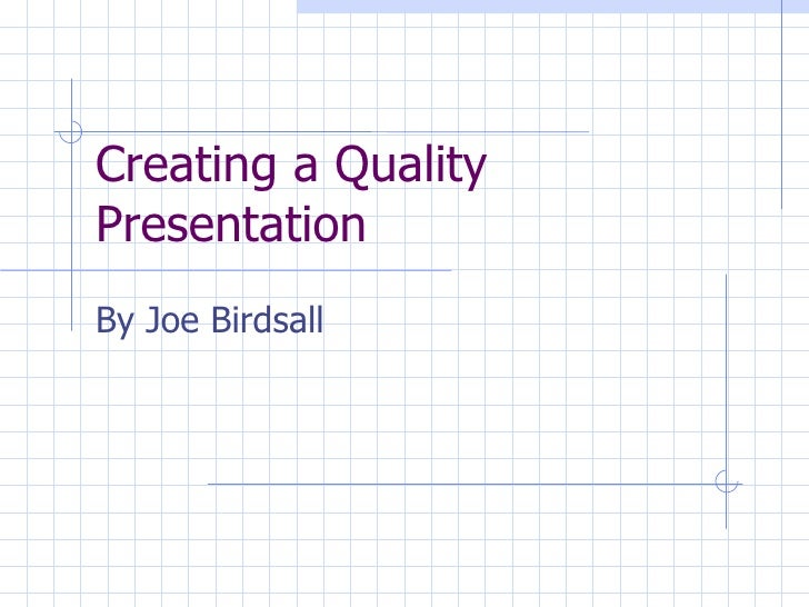 Creating a Quality Presentation By Joe Birdsall