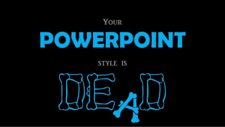 Your style at powerpoint is dead