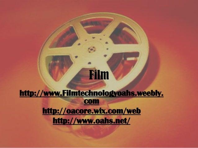 Filmhttp://www.Filmtechnologyoahs.weebly.                  com       http://oacore.wix.com/web          http://www.oahs.net/